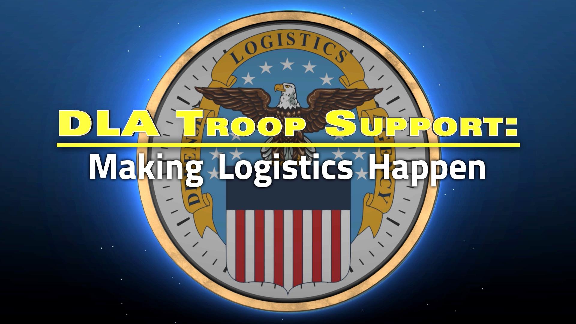 DLA Troop Support: Making Logistics Happen