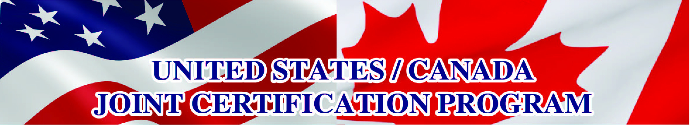 American and Canadian flags covered with the words United States/Canada Joint Certification Program