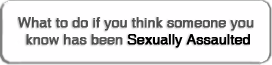 Click here if you think someone you know has been sexually assaulted