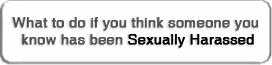 Click here if you think someone you know has been sexually harassed