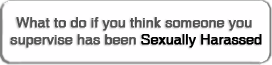 Click here if you think someone you supervise has been sexually harassed